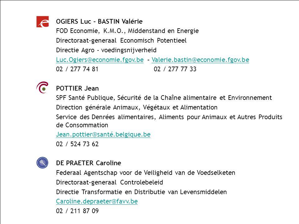 SPF SANTE PUBLIQUE, SECURITE DE LA CHAINE ALIMENTAIRE ET ENVIRONNEMENT OGIERS Luc – BASTIN Valérie FOD Economie, K.M.O., Middenstand en Energie Direct