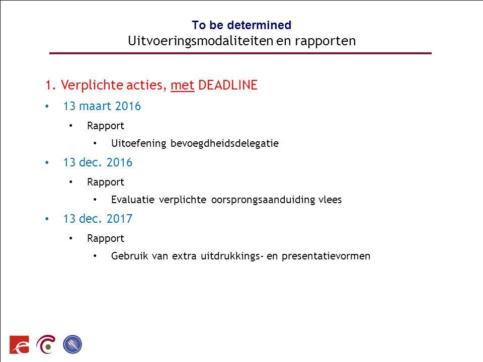 SPF SANTE PUBLIQUE, SECURITE DE LA CHAINE ALIMENTAIRE ET ENVIRONNEMENT To be determined Uitvoeringsmodaliteiten en rapporten 1. Verplichte acties, met