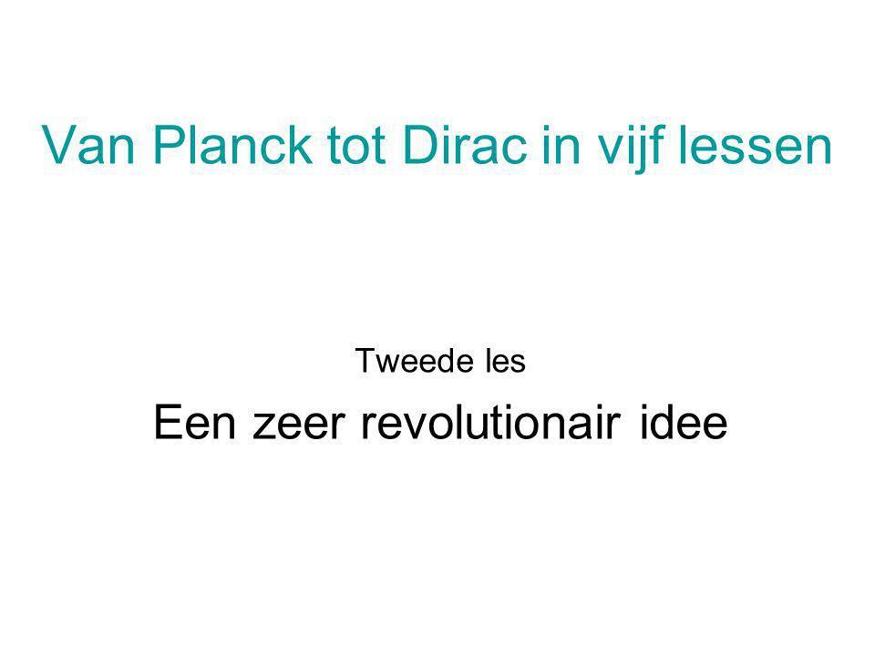 Van Planck tot Dirac in vijf lessen Tweede les Een zeer revolutionair idee
