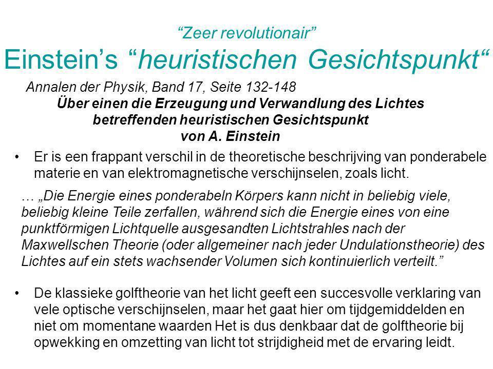 Zeer revolutionair Einsteins heuristischen Gesichtspunkt Annalen der Physik, Band 17, Seite 132-148 Über einen die Erzeugung und Verwandlung des Licht