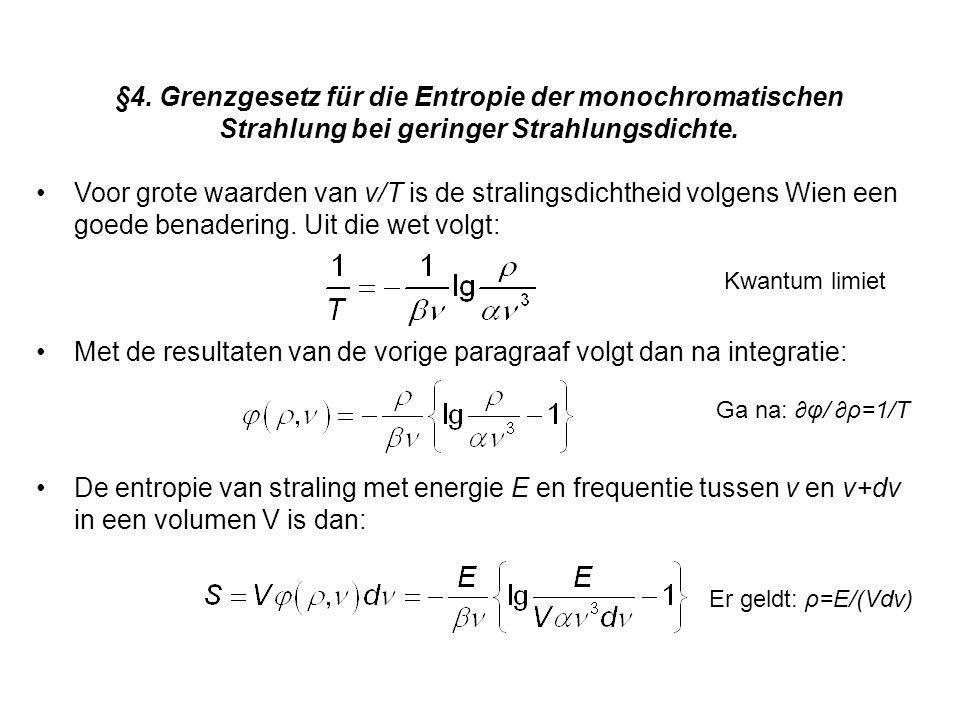 Voor grote waarden van ν/T is de stralingsdichtheid volgens Wien een goede benadering. Uit die wet volgt: Met de resultaten van de vorige paragraaf vo