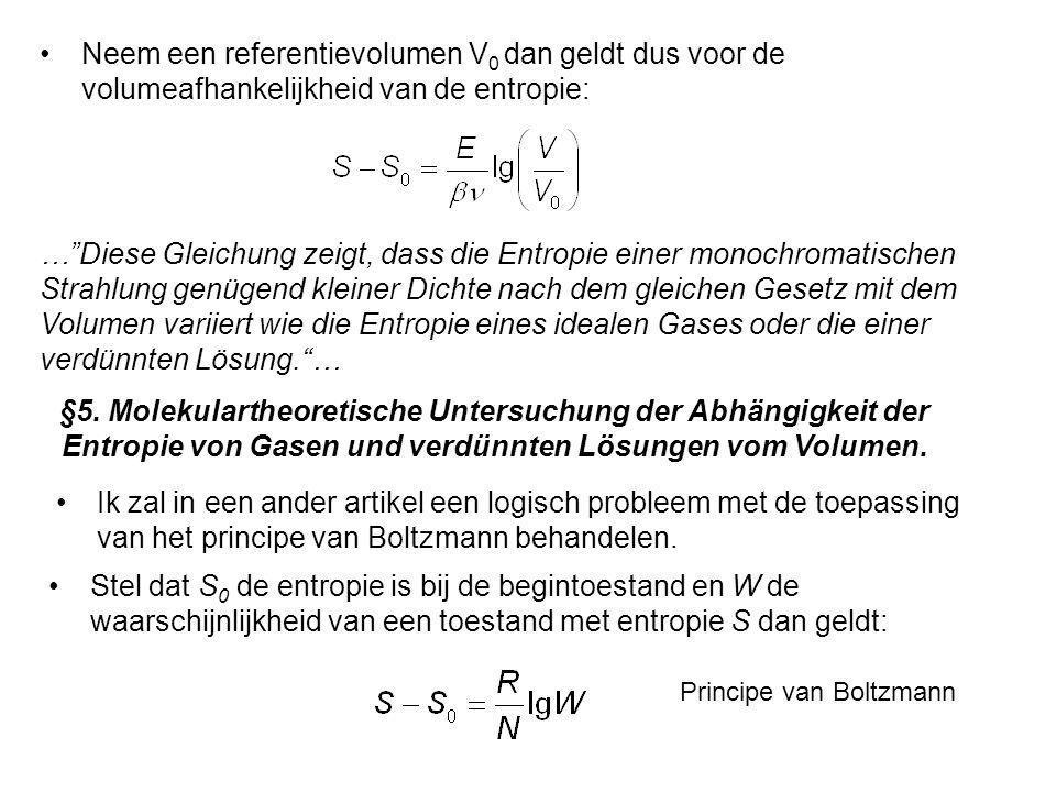 Neem een referentievolumen V 0 dan geldt dus voor de volumeafhankelijkheid van de entropie: …Diese Gleichung zeigt, dass die Entropie einer monochroma