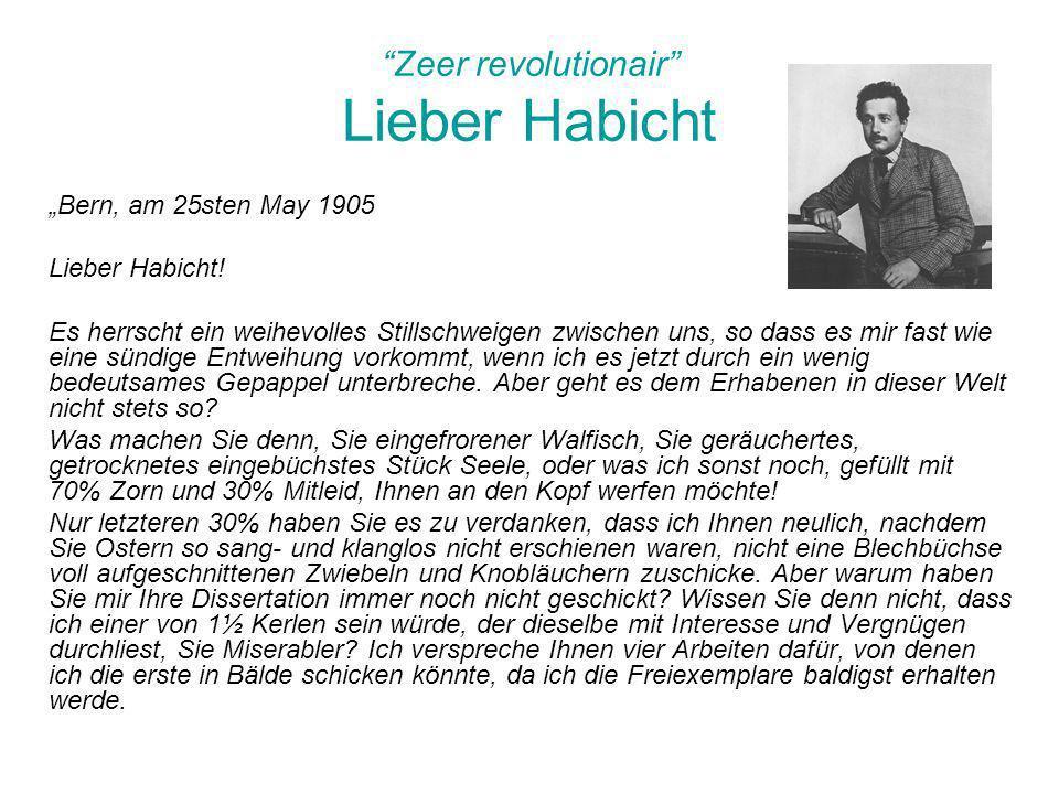 Zeer revolutionair Lieber Habicht Bern, am 25sten May 1905 Lieber Habicht! Es herrscht ein weihevolles Stillschweigen zwischen uns, so dass es mir fas