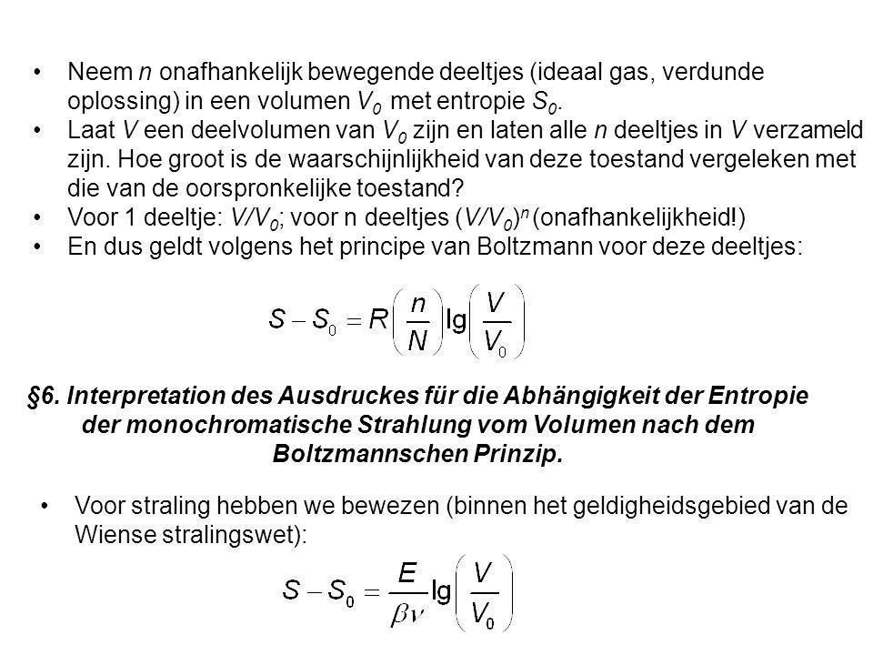 Neem n onafhankelijk bewegende deeltjes (ideaal gas, verdunde oplossing) in een volumen V 0 met entropie S 0. Laat V een deelvolumen van V 0 zijn en l
