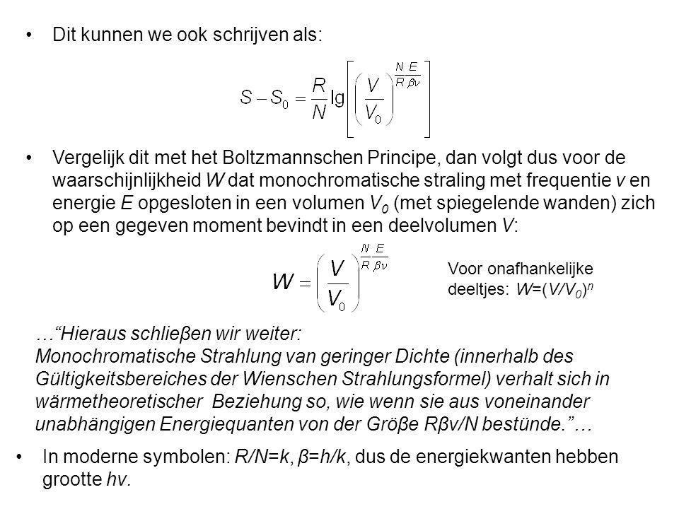 Dit kunnen we ook schrijven als: Vergelijk dit met het Boltzmannschen Principe, dan volgt dus voor de waarschijnlijkheid W dat monochromatische strali