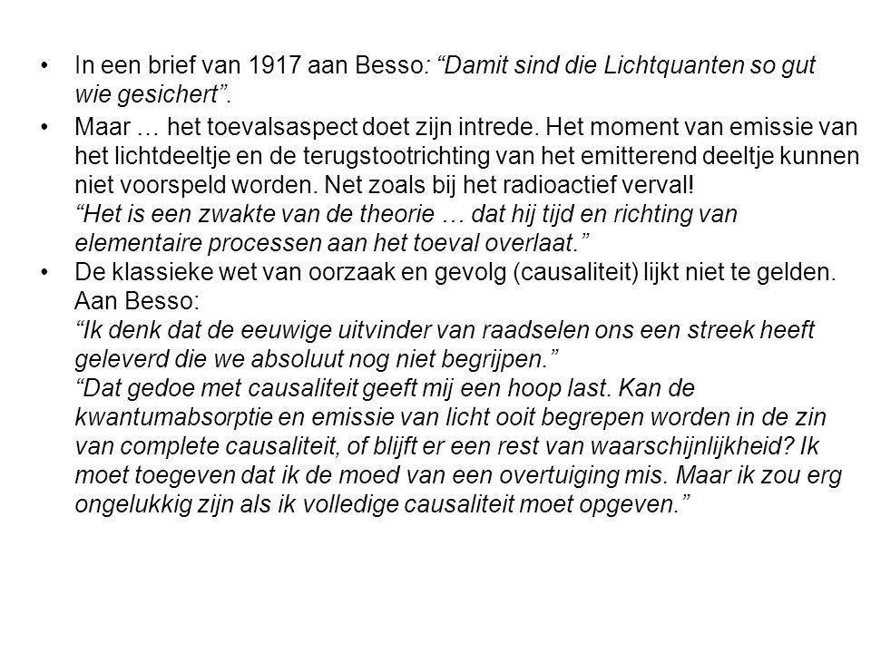 In een brief van 1917 aan Besso: Damit sind die Lichtquanten so gut wie gesichert. Maar … het toevalsaspect doet zijn intrede. Het moment van emissie