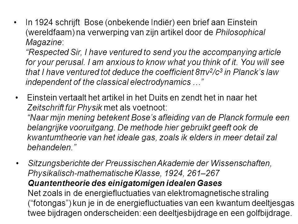 In 1924 schrijft Bose (onbekende Indiër) een brief aan Einstein (wereldfaam) na verwerping van zijn artikel door de Philosophical Magazine: Respected