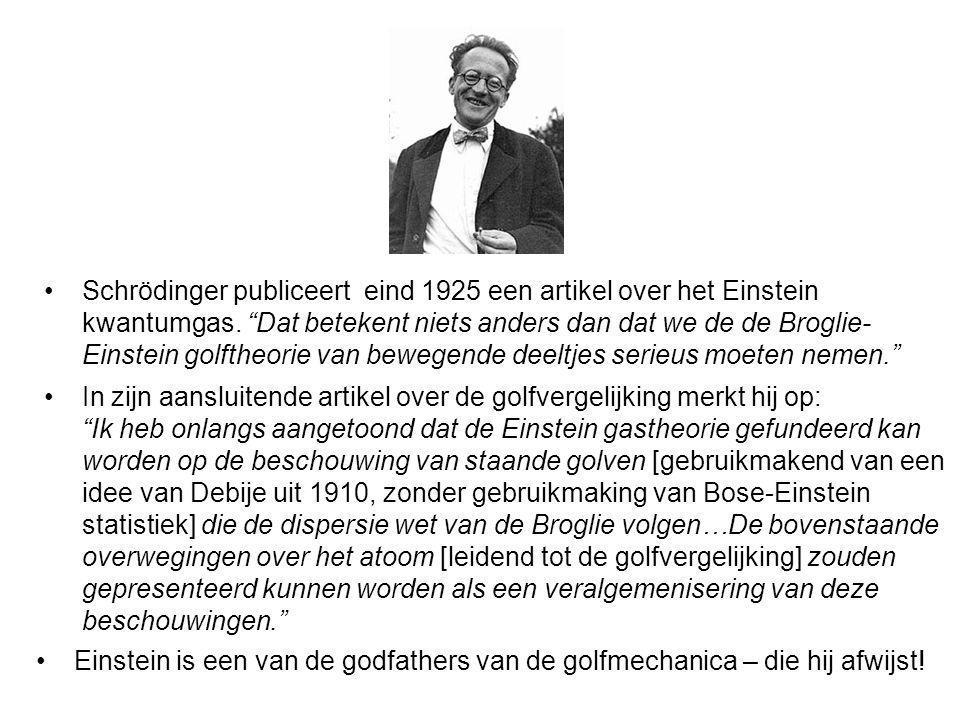 Schrödinger publiceert eind 1925 een artikel over het Einstein kwantumgas. Dat betekent niets anders dan dat we de de Broglie- Einstein golftheorie va