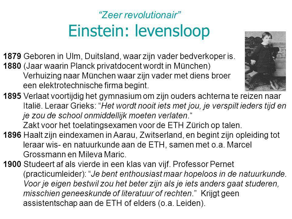Zeer revolutionair Einstein: levensloop 1879 Geboren in Ulm, Duitsland, waar zijn vader bedverkoper is. 1880 (Jaar waarin Planck privatdocent wordt in