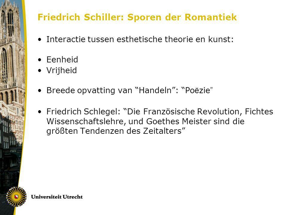 Friedrich Schiller: Sporen der Romantiek Interactie tussen esthetische theorie en kunst: Eenheid Vrijheid Breede opvatting van Handeln: Po ë zie Fried