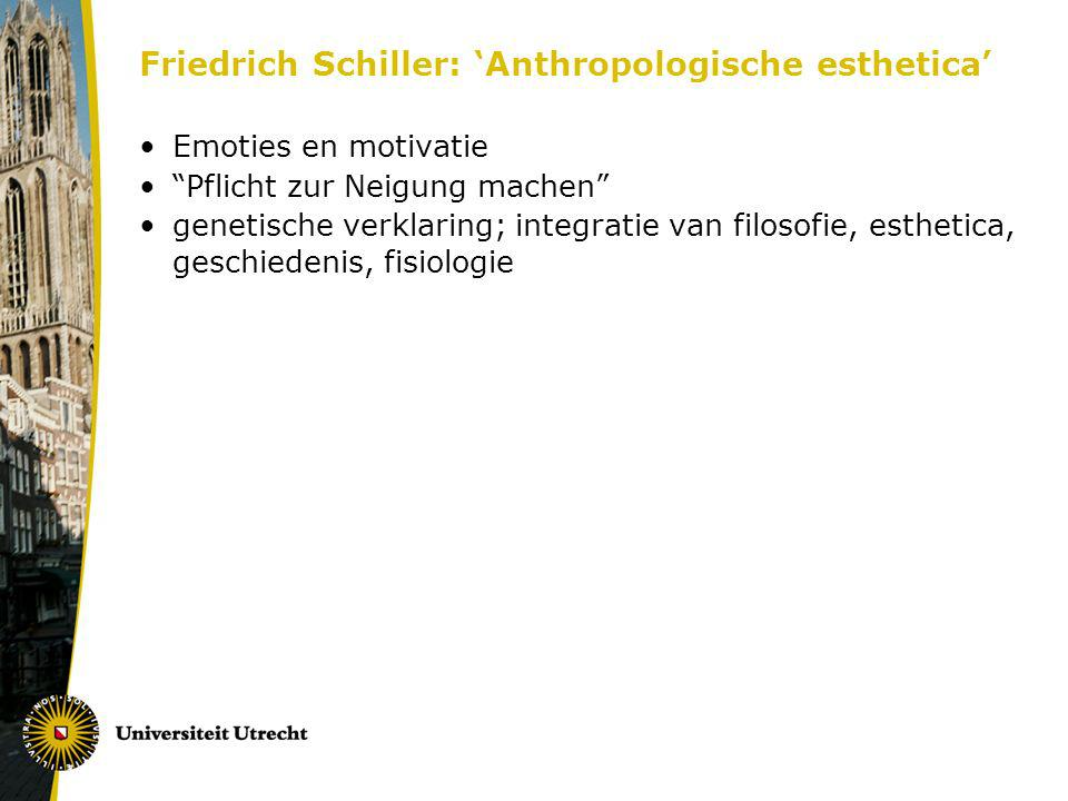 Friedrich Schiller: Anthropologische esthetica Emoties en motivatie Pflicht zur Neigung machen genetische verklaring; integratie van filosofie, esthet