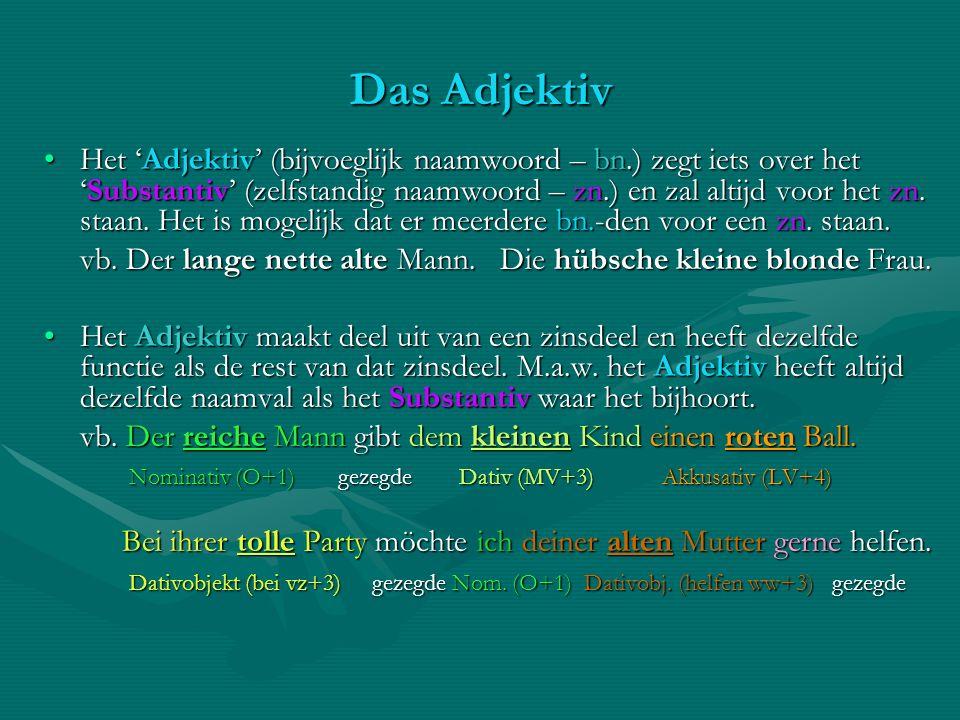 Das Adjektiv Het Adjektiv (bijvoeglijk naamwoord – bn.) zegt iets over hetSubstantiv (zelfstandig naamwoord – zn.) en zal altijd voor het zn. staan. H