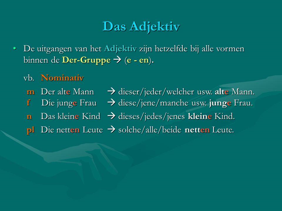Das Adjektiv De uitgangen van het Adjektiv zijn hetzelfde bij alle vormen binnen de Der-Gruppe (e - en).De uitgangen van het Adjektiv zijn hetzelfde b