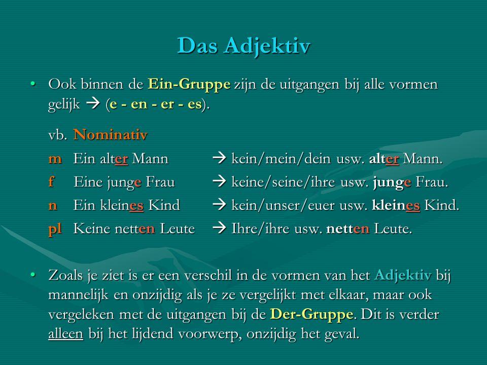 Das Adjektiv Ook binnen de Ein-Gruppe zijn de uitgangen bij alle vormen gelijk (e - en - er - es).Ook binnen de Ein-Gruppe zijn de uitgangen bij alle