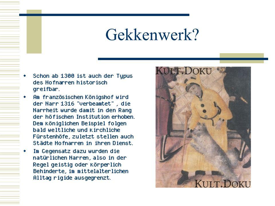Gekkenwerk. Schon ab 1300 ist auch der Typus des Hofnarren historisch greifbar.