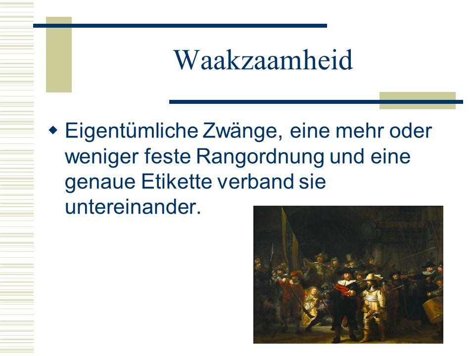 Waakzaamheid Eigentümliche Zwänge, eine mehr oder weniger feste Rangordnung und eine genaue Etikette verband sie untereinander.