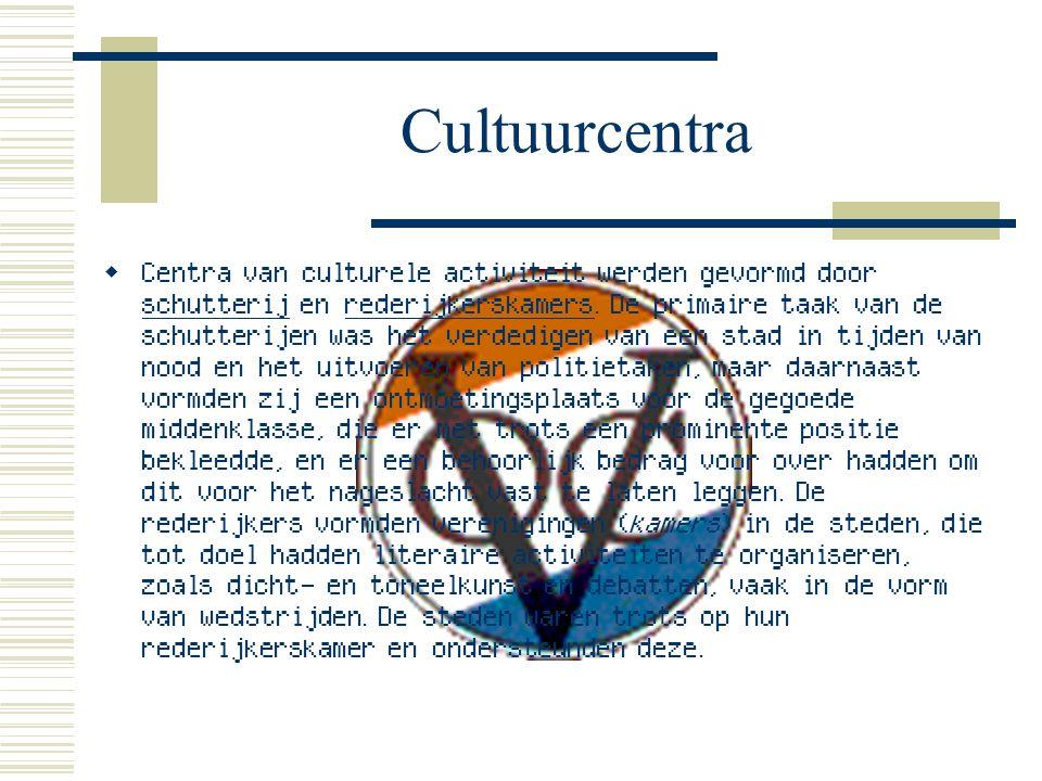 Cultuurcentra Centra van culturele activiteit werden gevormd door schutterij en rederijkerskamers.