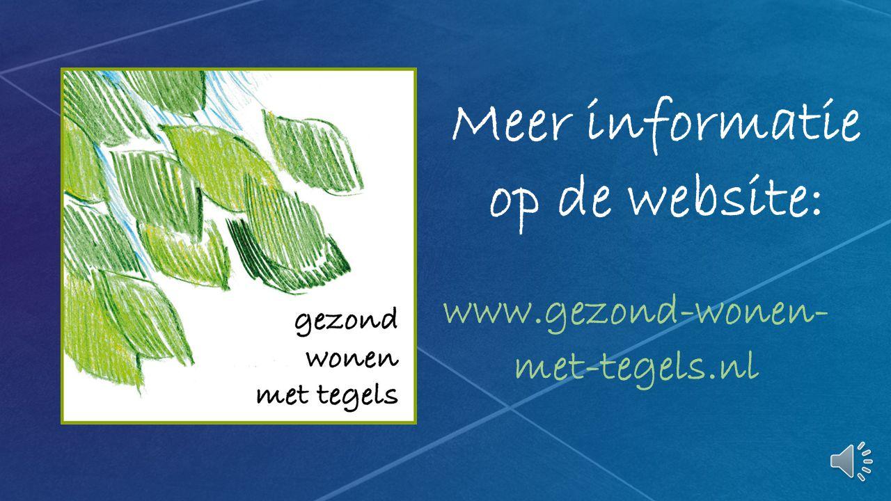 Meer informatie op de website: www.gezond-wonen- met-tegels.nl