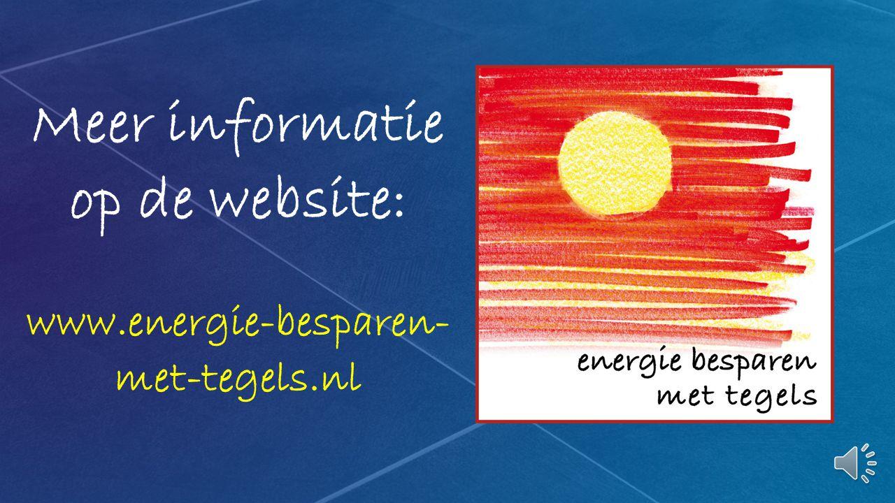 Meer informatie op de website: www.energie-besparen- met-tegels.nl