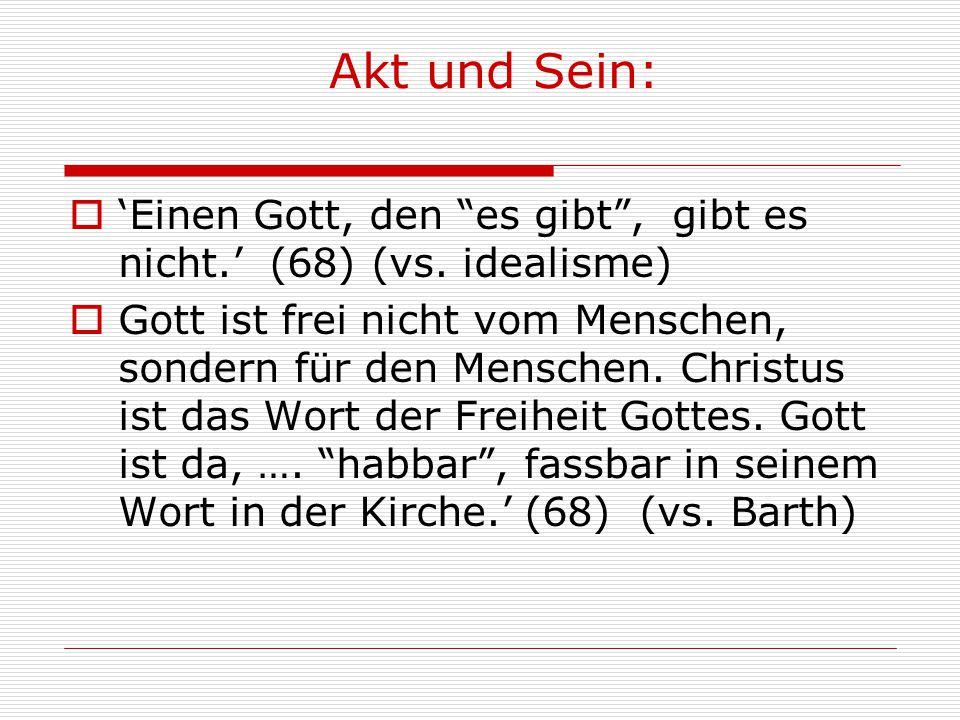 Einen Gott, den es gibt, gibt es nicht. (68) (vs. idealisme) Gott ist frei nicht vom Menschen, sondern für den Menschen. Christus ist das Wort der Fre