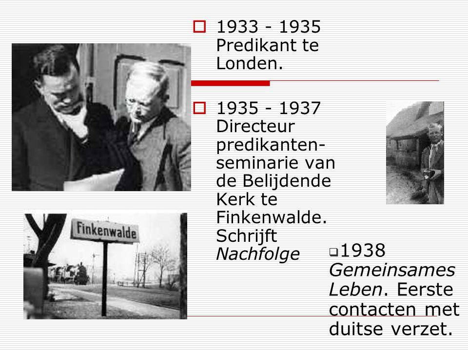 1933 - 1935 Predikant te Londen. 1935 - 1937 Directeur predikanten- seminarie van de Belijdende Kerk te Finkenwalde. Schrijft Nachfolge 1938 Gemeinsam