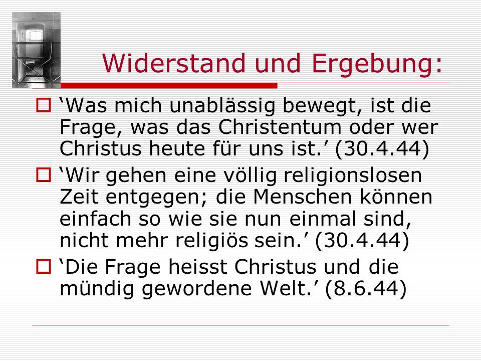 Widerstand und Ergebung: Was mich unablässig bewegt, ist die Frage, was das Christentum oder wer Christus heute für uns ist. (30.4.44) Wir gehen eine