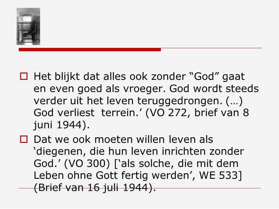 Het blijkt dat alles ook zonder God gaat en even goed als vroeger. God wordt steeds verder uit het leven teruggedrongen. (…) God verliest terrein. (VO