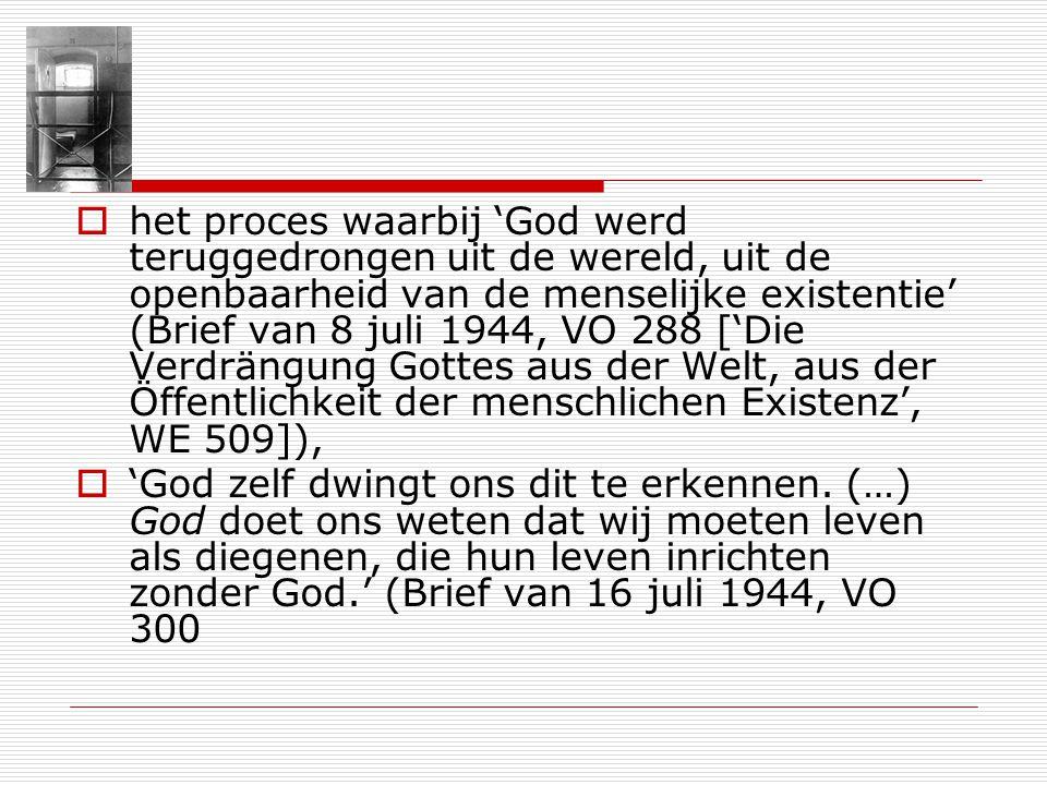 het proces waarbij God werd teruggedrongen uit de wereld, uit de openbaarheid van de menselijke existentie (Brief van 8 juli 1944, VO 288 [Die Verdrän