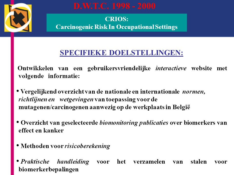 D.W.T.C. 1998 - 2000 CRIOS: Carcinogenic Risk In Occupational Settings SPECIFIEKE DOELSTELLINGEN: Ontwikkelen van een gebruikersvriendelijke interacti