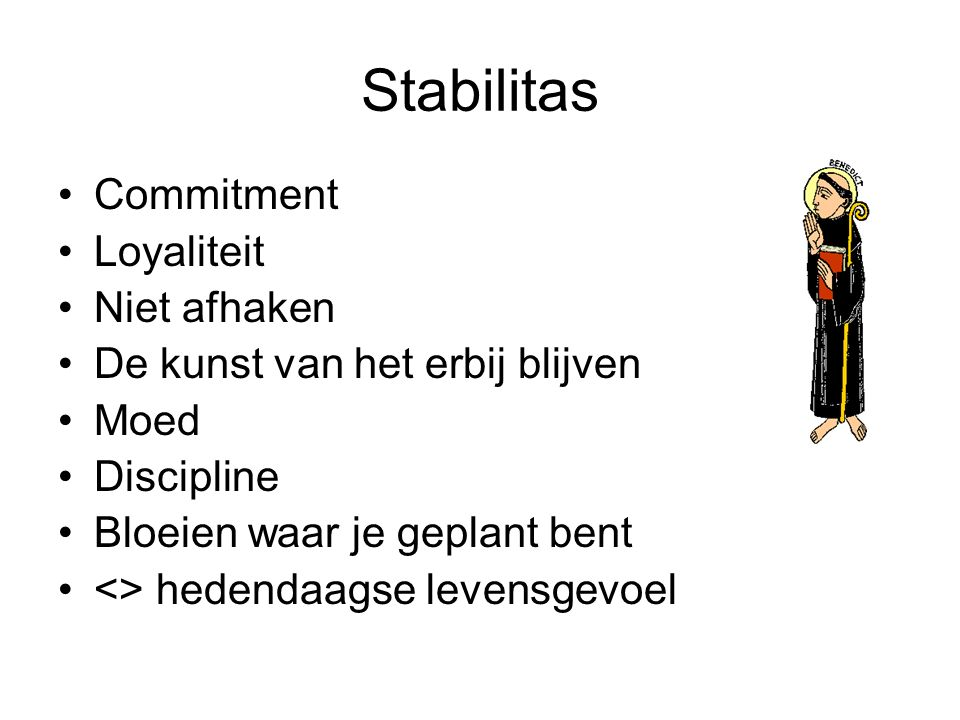 Stabilitas Commitment Loyaliteit Niet afhaken De kunst van het erbij blijven Moed Discipline Bloeien waar je geplant bent <> hedendaagse levensgevoel