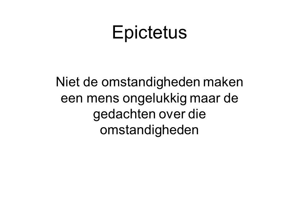 Epictetus Niet de omstandigheden maken een mens ongelukkig maar de gedachten over die omstandigheden