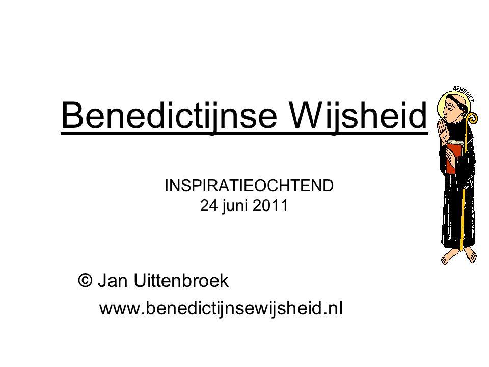 Benedictijnse Wijsheid INSPIRATIEOCHTEND 24 juni 2011 © Jan Uittenbroek www.benedictijnsewijsheid.nl