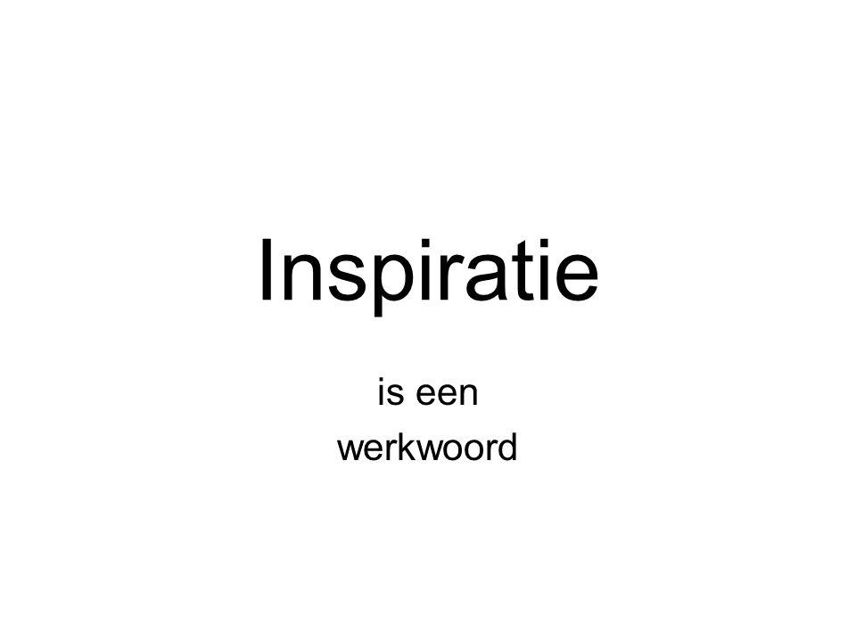 Inspiratie is een werkwoord