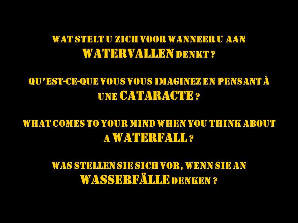 Wat STELT u zich VOOR wanneer u aan WATERVALLEN denkt .