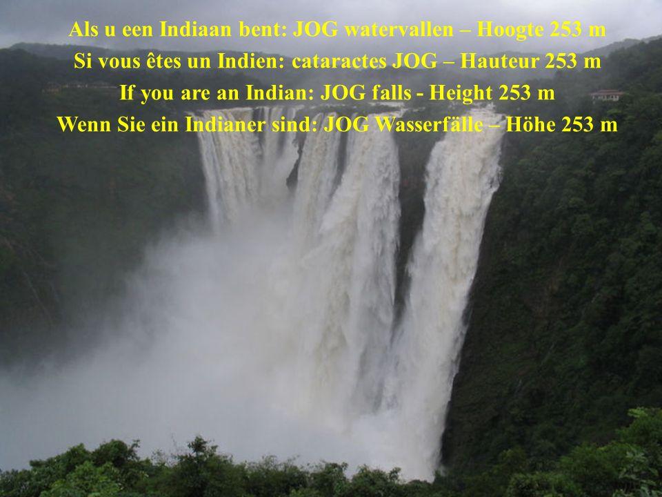 Als u een Indiaan bent: JOG watervallen – Hoogte 253 m Si vous êtes un Indien: cataractes JOG – Hauteur 253 m If you are an Indian: JOG falls - Height 253 m Wenn Sie ein Indianer sind: JOG Wasserfälle – Höhe 253 m