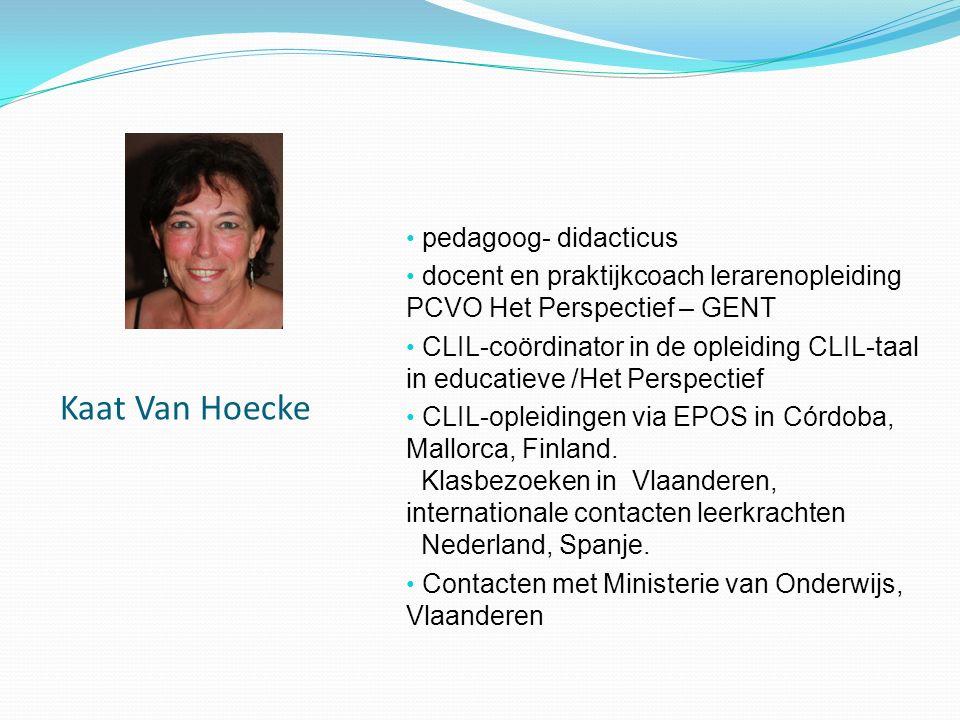 Kaat Van Hoecke pedagoog- didacticus docent en praktijkcoach lerarenopleiding PCVO Het Perspectief – GENT CLIL-coördinator in de opleiding CLIL-taal i