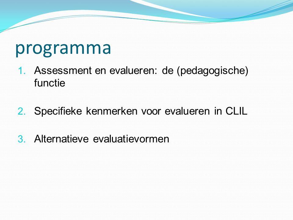 programma 1. Assessment en evalueren: de (pedagogische) functie 2. Specifieke kenmerken voor evalueren in CLIL 3. Alternatieve evaluatievormen