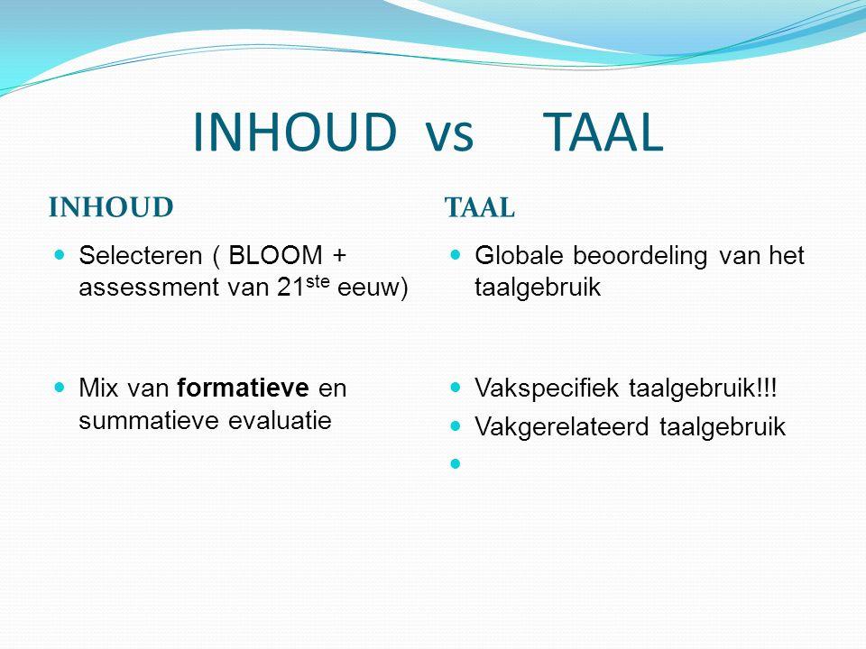 INHOUD vs TAAL INHOUD TAAL Selecteren ( BLOOM + assessment van 21 ste eeuw) Mix van formatieve en summatieve evaluatie Globale beoordeling van het taa