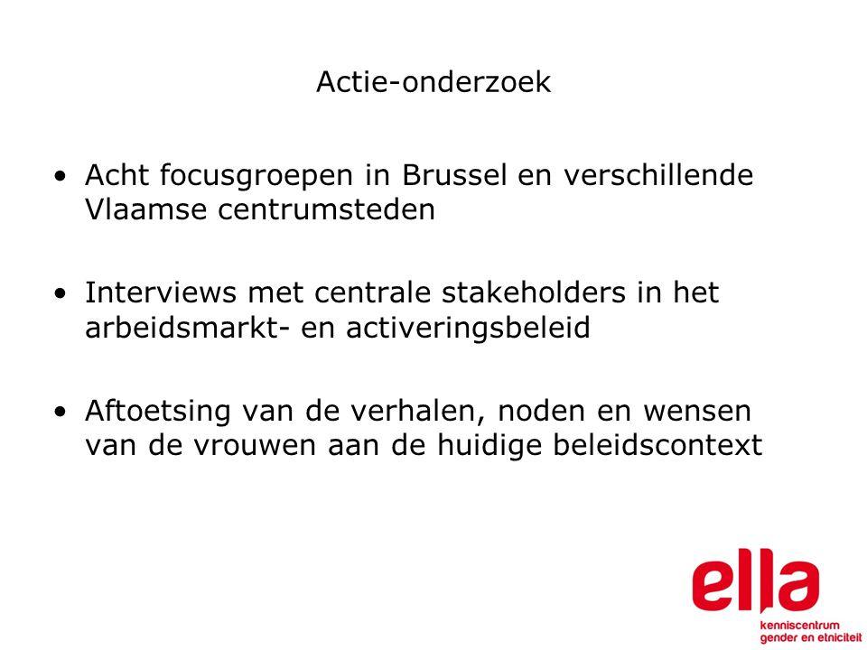 Actie-onderzoek Acht focusgroepen in Brussel en verschillende Vlaamse centrumsteden Interviews met centrale stakeholders in het arbeidsmarkt- en activeringsbeleid Aftoetsing van de verhalen, noden en wensen van de vrouwen aan de huidige beleidscontext