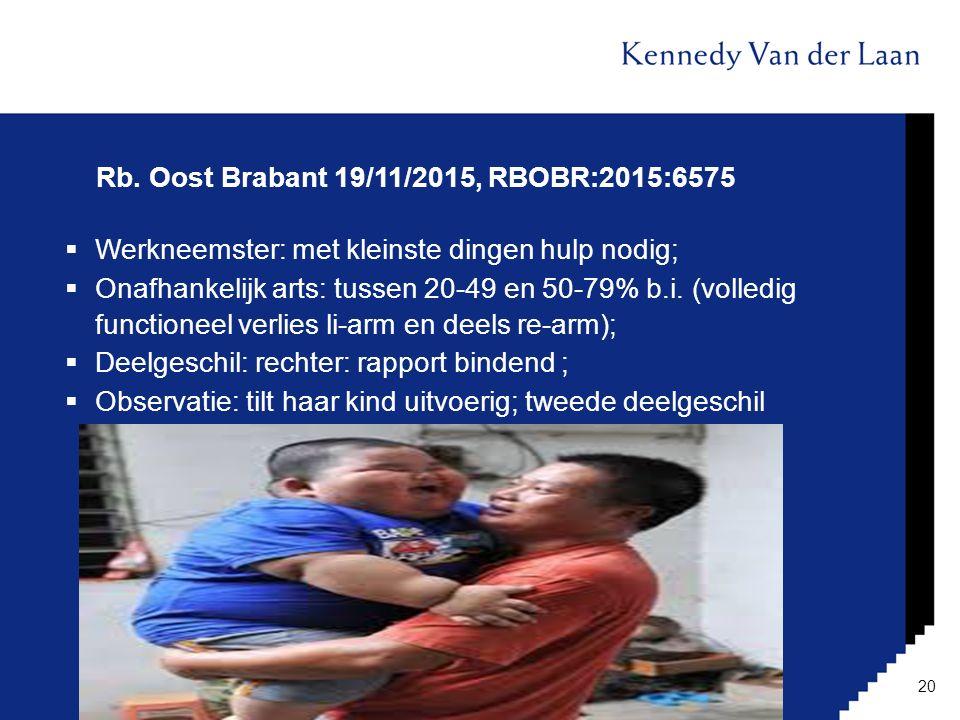 Rb. Oost Brabant 19/11/2015, RBOBR:2015:6575  Werkneemster: met kleinste dingen hulp nodig;  Onafhankelijk arts: tussen 20-49 en 50-79% b.i. (volled