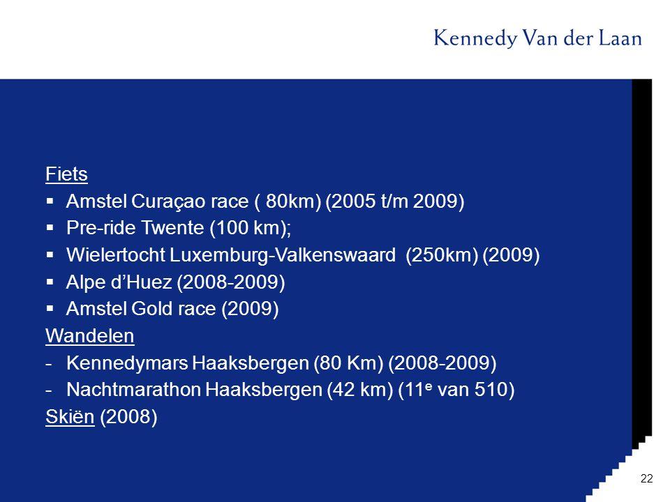 Fiets  Amstel Curaçao race ( 80km) (2005 t/m 2009)  Pre-ride Twente (100 km);  Wielertocht Luxemburg-Valkenswaard (250km) (2009)  Alpe d'Huez (200