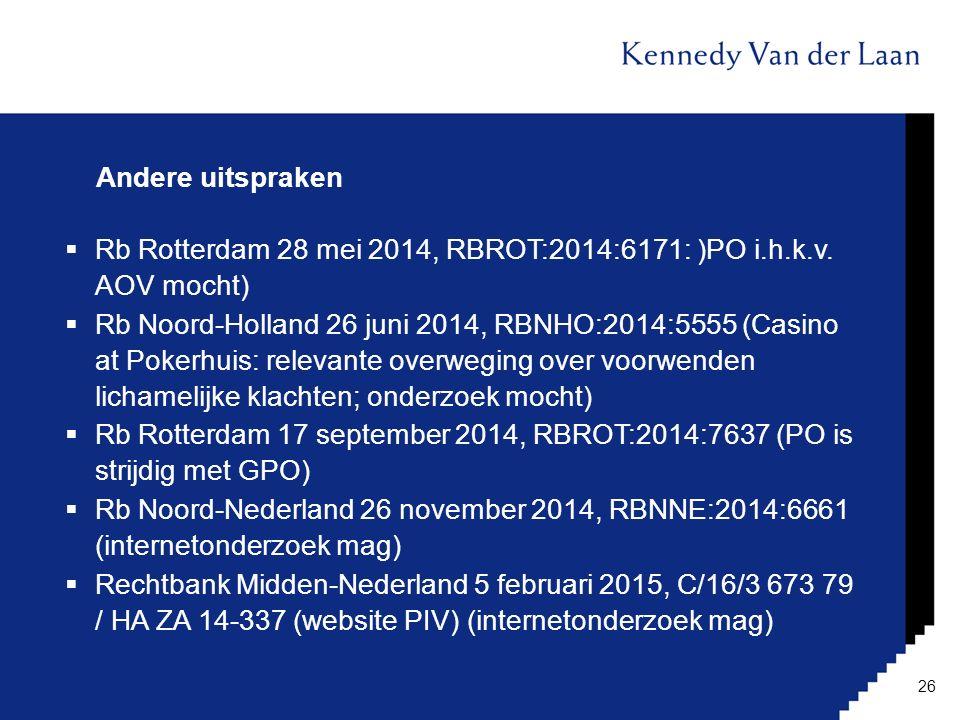 Andere uitspraken  Rb Rotterdam 28 mei 2014, RBROT:2014:6171: )PO i.h.k.v. AOV mocht)  Rb Noord-Holland 26 juni 2014, RBNHO:2014:5555 (Casino at Pok