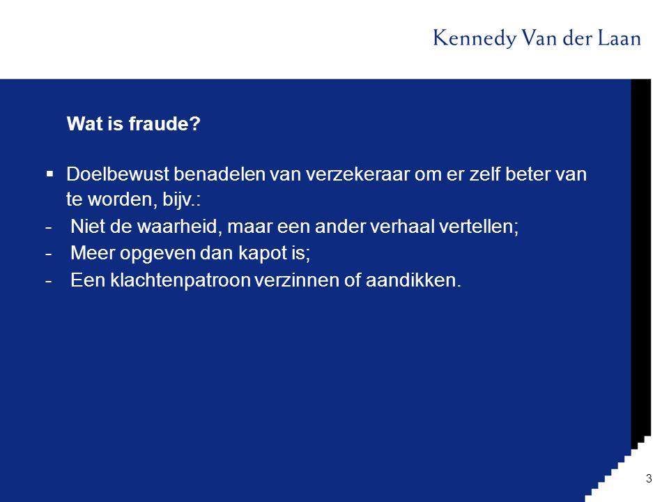 Wat is fraude?  Doelbewust benadelen van verzekeraar om er zelf beter van te worden, bijv.: -Niet de waarheid, maar een ander verhaal vertellen; -Mee
