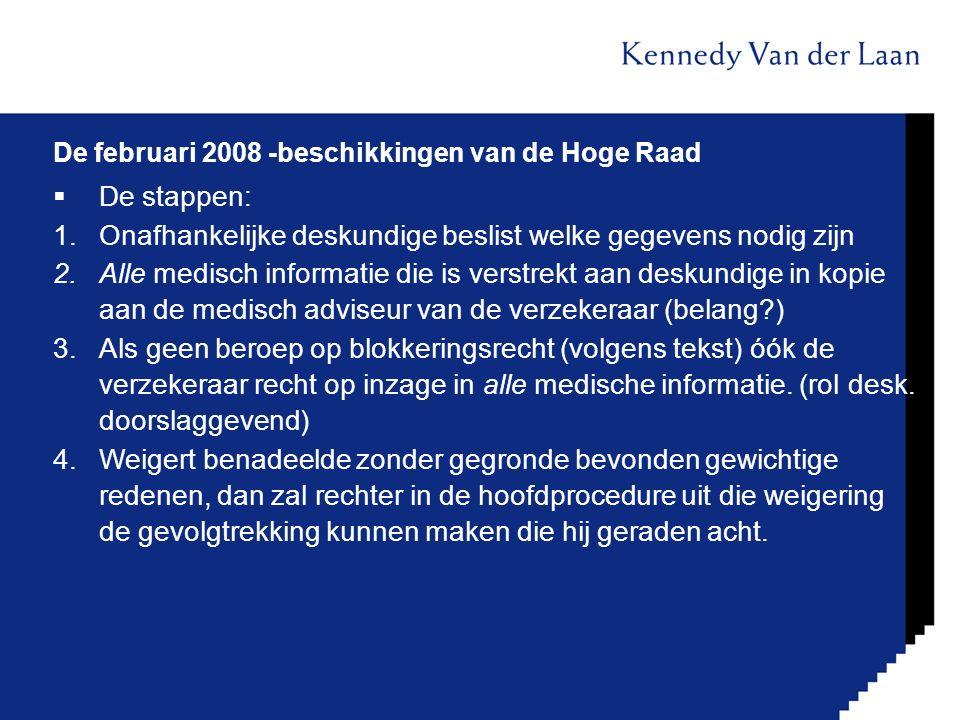 De februari 2008 -beschikkingen van de Hoge Raad  De stappen: 1.Onafhankelijke deskundige beslist welke gegevens nodig zijn 2.Alle medisch informatie