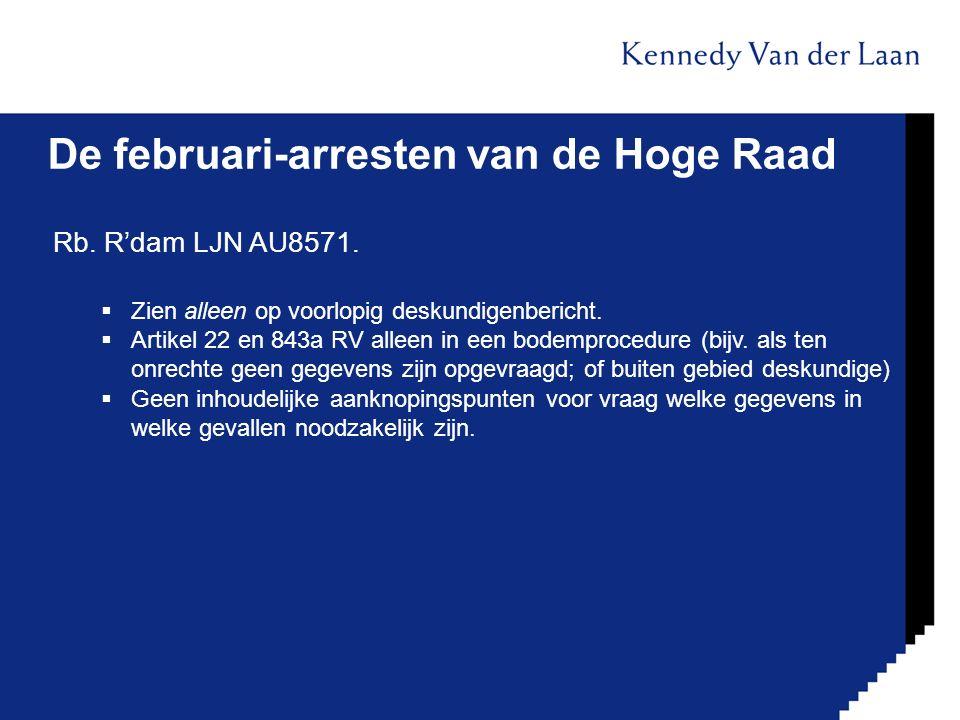 De februari-arresten van de Hoge Raad Rb. R'dam LJN AU8571.  Zien alleen op voorlopig deskundigenbericht.  Artikel 22 en 843a RV alleen in een bodem