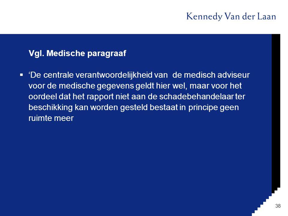 Vgl. Medische paragraaf  'De centrale verantwoordelijkheid van de medisch adviseur voor de medische gegevens geldt hier wel, maar voor het oordeel da