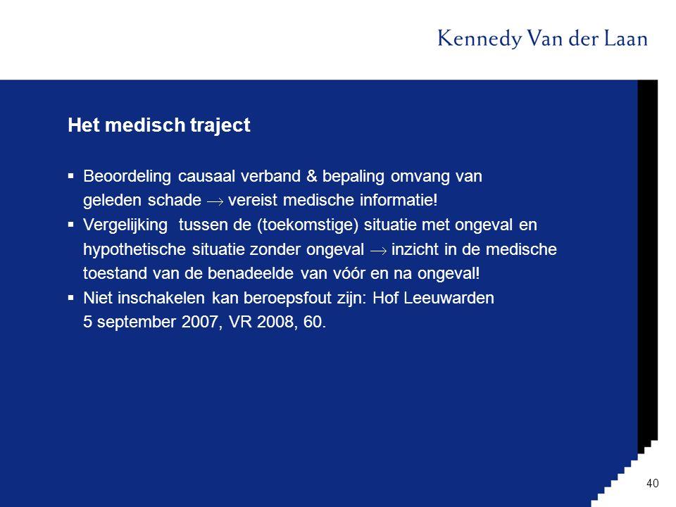 Het medisch traject  Beoordeling causaal verband & bepaling omvang van geleden schade  vereist medische informatie!  Vergelijking tussen de (toekom