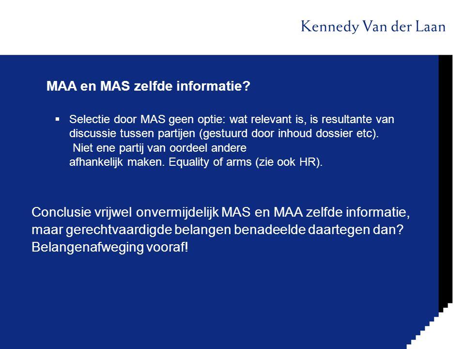 MAA en MAS zelfde informatie?  Selectie door MAS geen optie: wat relevant is, is resultante van discussie tussen partijen (gestuurd door inhoud dossi