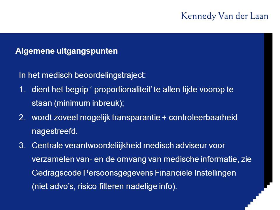 Algemene uitgangspunten In het medisch beoordelingstraject: 1.dient het begrip ' proportionaliteit' te allen tijde voorop te staan (minimum inbreuk);