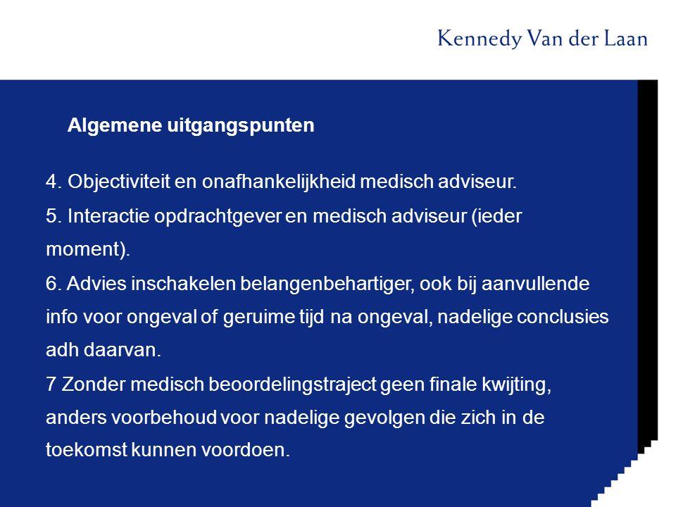 Algemene uitgangspunten 4. Objectiviteit en onafhankelijkheid medisch adviseur. 5. Interactie opdrachtgever en medisch adviseur (ieder moment). 6. Adv